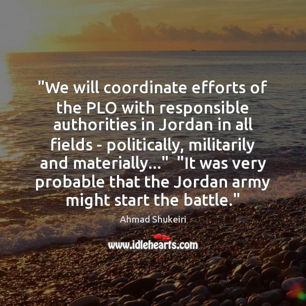 """We will coordinate efforts of the PLO with responsible authorities in Jordan Image"