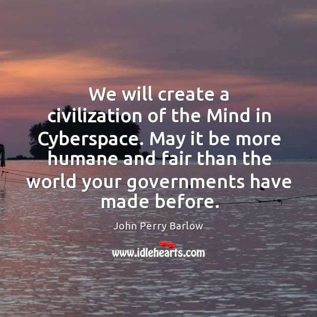 We will create a civilization of the mind in cyberspace. Image