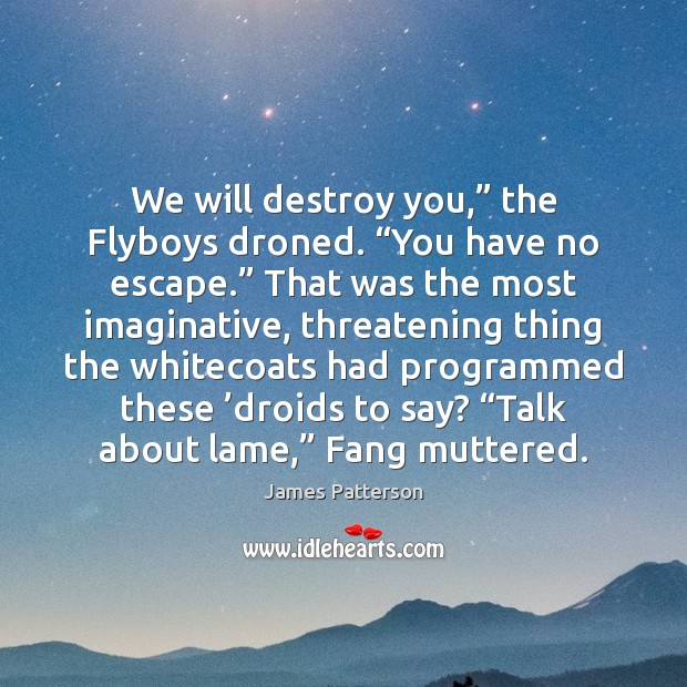 """Image, We will destroy you,"""" the Flyboys droned. """"You have no escape."""" That"""