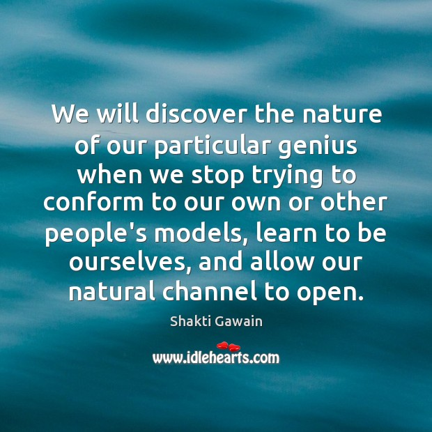We will discover the nature of our particular genius when we stop Image