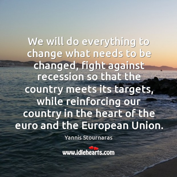 We will do everything to change what needs to be changed, fight against recession so Image