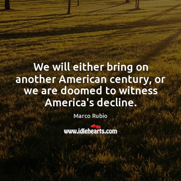 Image, We will either bring on another American century, or we are doomed