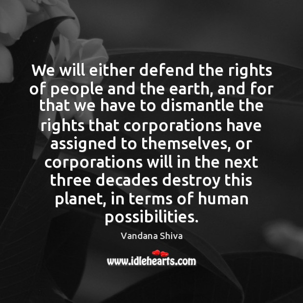 We will either defend the rights of people and the earth, and Vandana Shiva Picture Quote