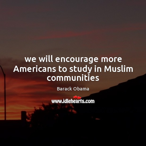 We will encourage more Americans to study in Muslim communities Image