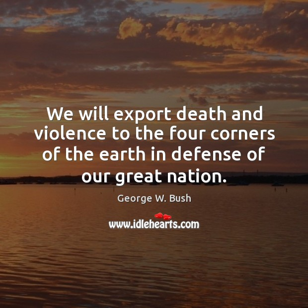 We will export death and violence to the four corners of the Image