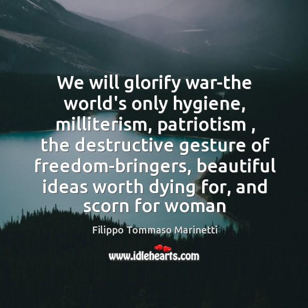 We will glorify war-the world's only hygiene, milliterism, patriotism , the destructive gesture Image