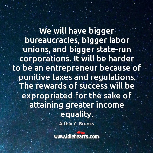 Image, We will have bigger bureaucracies, bigger labor unions, and bigger state-run corporations.