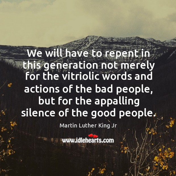 We will have to repent in this generation not merely for the vitriolic words and actions. Image