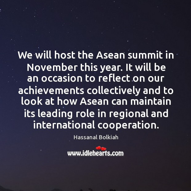 We will host the asean summit in november this year. It will be an occasion to Hassanal Bolkiah Picture Quote
