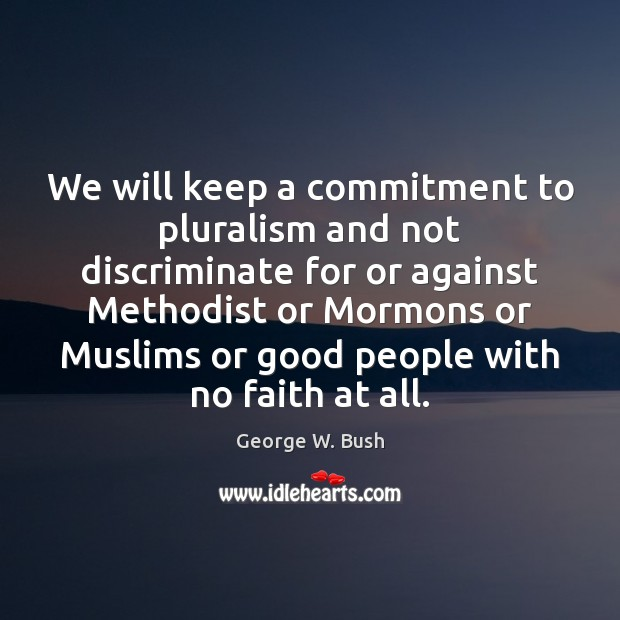 Image, We will keep a commitment to pluralism and not discriminate for or