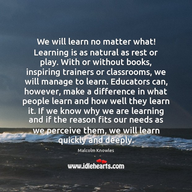 We will learn no matter what! Learning is as natural as rest Image