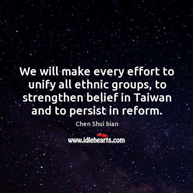 Image, We will make every effort to unify all ethnic groups, to strengthen belief in taiwan and to persist in reform.