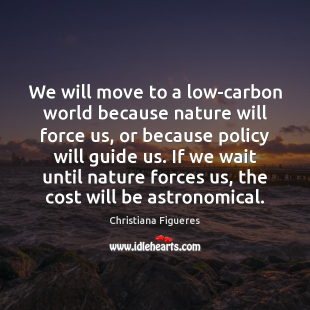 Image, We will move to a low-carbon world because nature will force us,