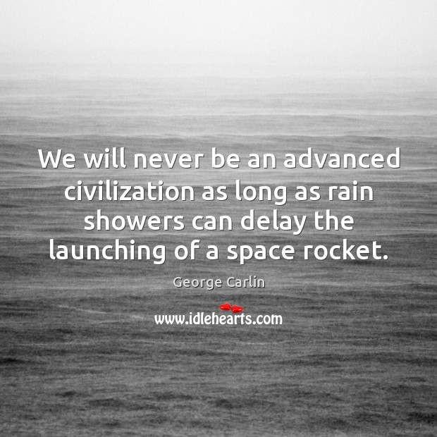 Image, We will never be an advanced civilization as long as rain showers