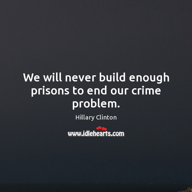 Image, We will never build enough prisons to end our crime problem.
