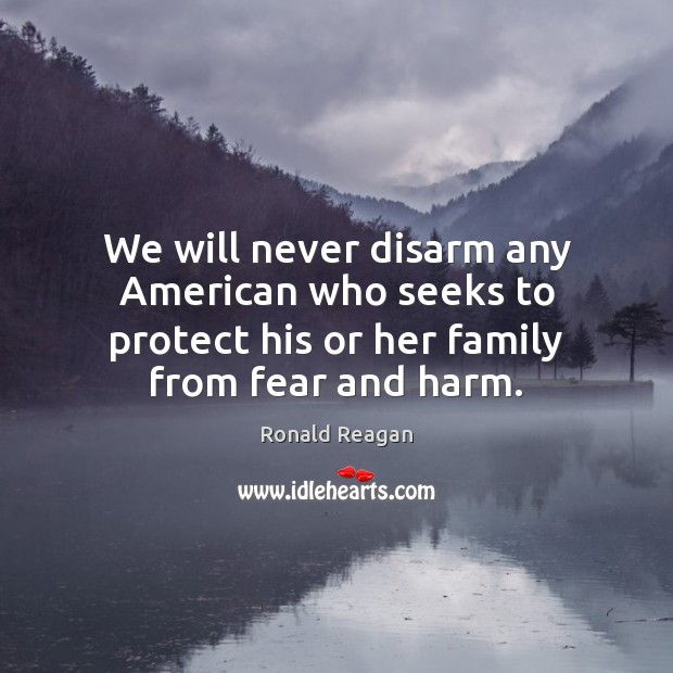 We will never disarm any American who seeks to protect his or Image