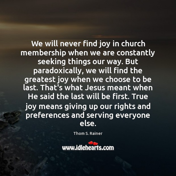 We will never find joy in church membership when we are constantly True Joy Quotes Image