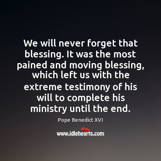 Image, We will never forget that blessing. It was the most pained and