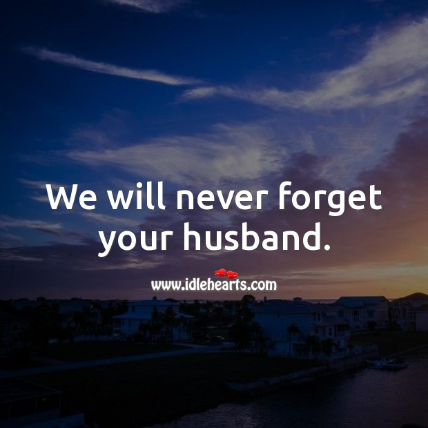 Image, We will never forget your husband.