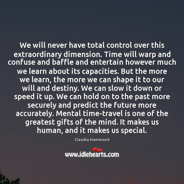 Image, We will never have total control over this extraordinary dimension. Time will