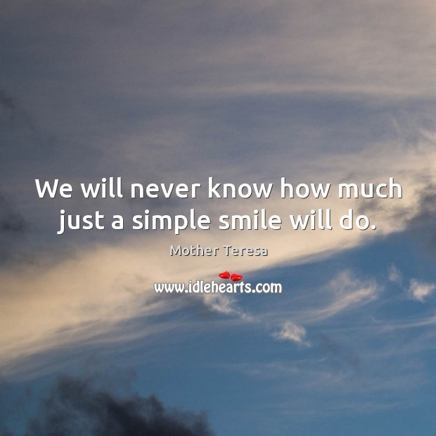 Image, We will never know how much just a simple smile will do.
