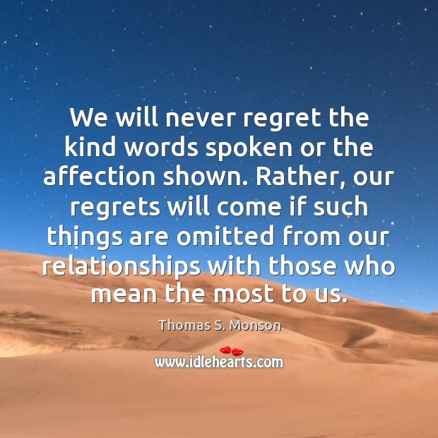 We will never regret the kind words spoken or the affection shown. Never Regret Quotes Image