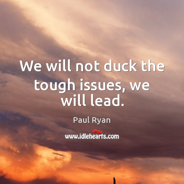 Image, We will not duck the tough issues, we will lead.