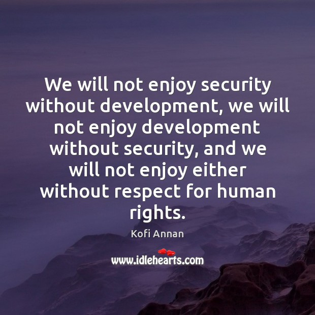 We will not enjoy security without development, we will not enjoy development Image