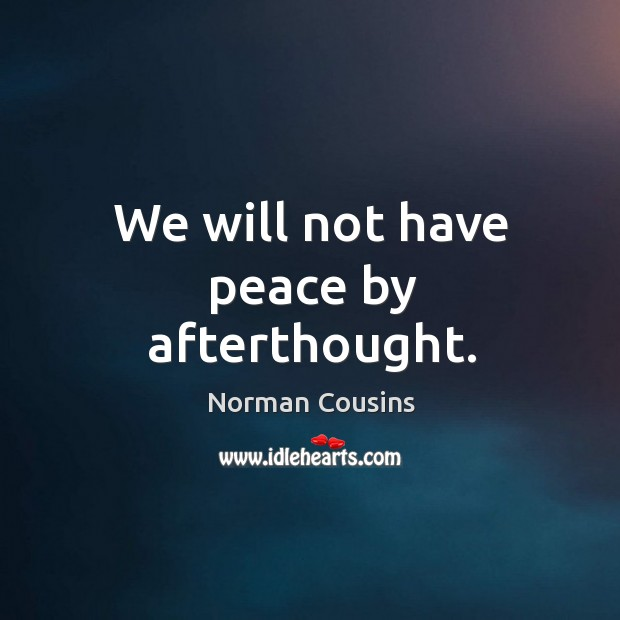 We will not have peace by afterthought. Image