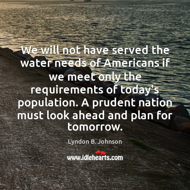 We will not have served the water needs of Americans if we Image
