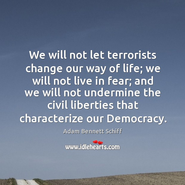 We will not let terrorists change our way of life; we will not live in fear; and we will not Image