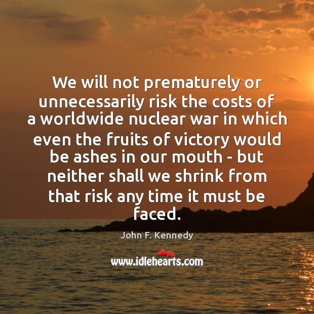 Image, We will not prematurely or unnecessarily risk the costs of a worldwide