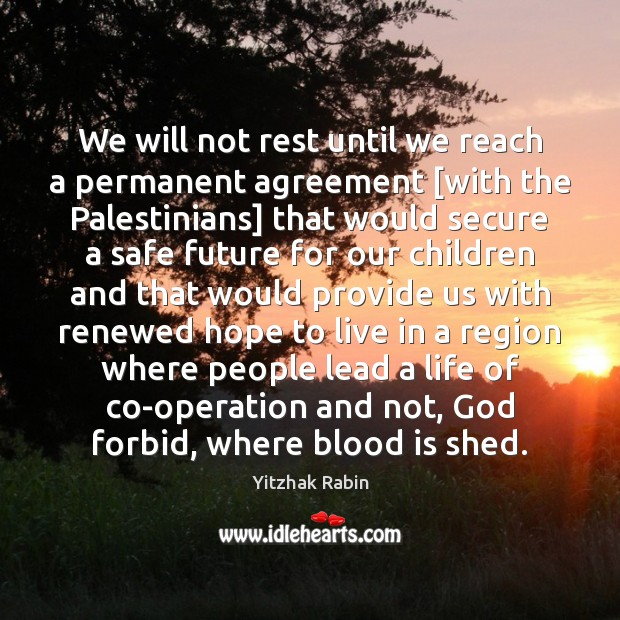 We will not rest until we reach a permanent agreement [with the Yitzhak Rabin Picture Quote