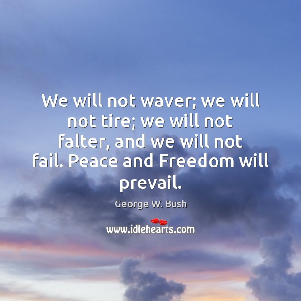 Image, We will not waver; we will not tire; we will not falter,