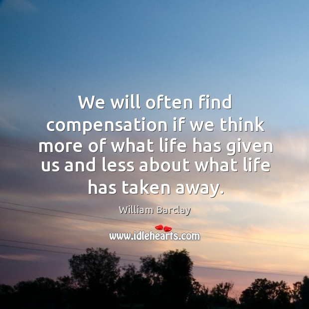 We will often find compensation if we think more of what life has given us and less Image