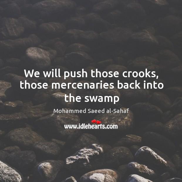 We will push those crooks, those mercenaries back into the swamp Image