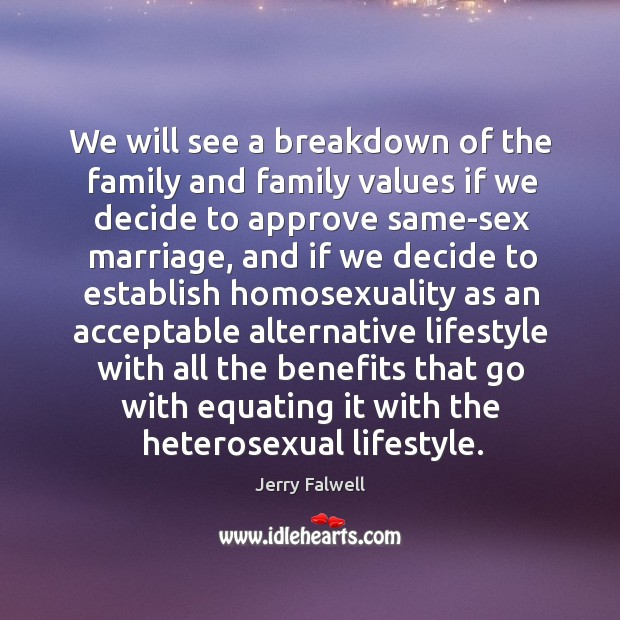 We will see a breakdown of the family and family values if Jerry Falwell Picture Quote