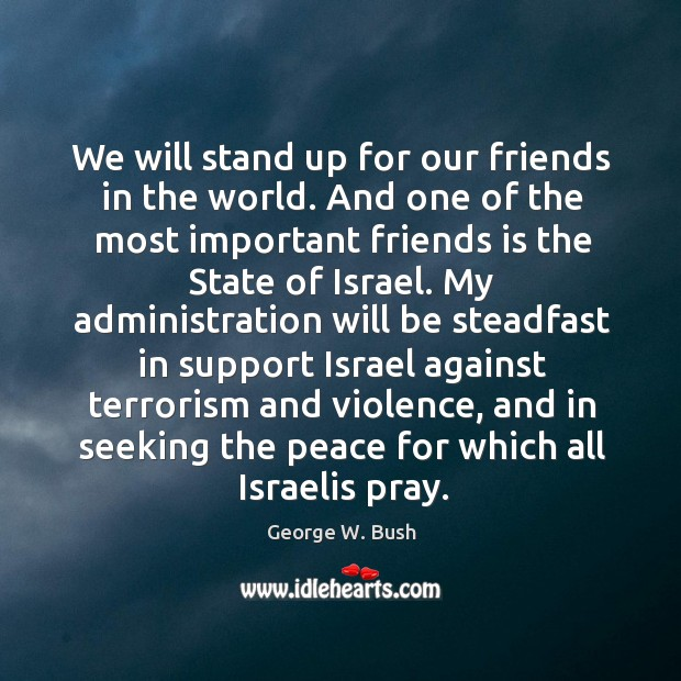 Image, We will stand up for our friends in the world. And one of the most important friends is the state of israel.