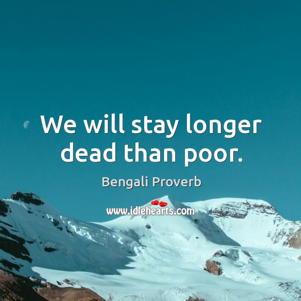 We will stay longer dead than poor. Bengali Proverbs Image
