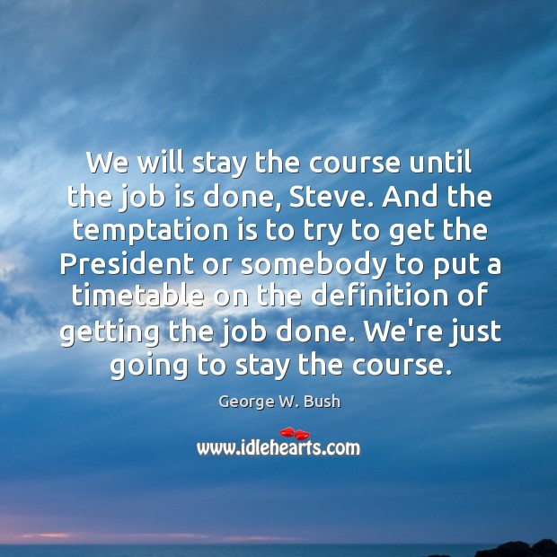 We will stay the course until the job is done, Steve. And Image