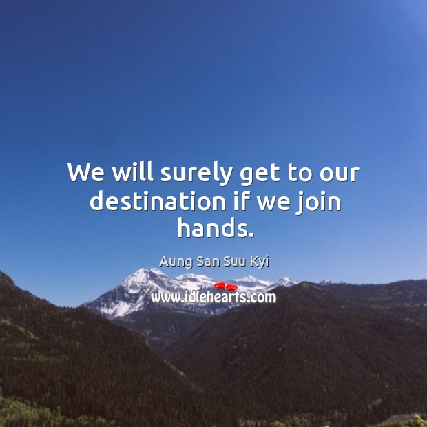We will surely get to our destination if we join hands. Image