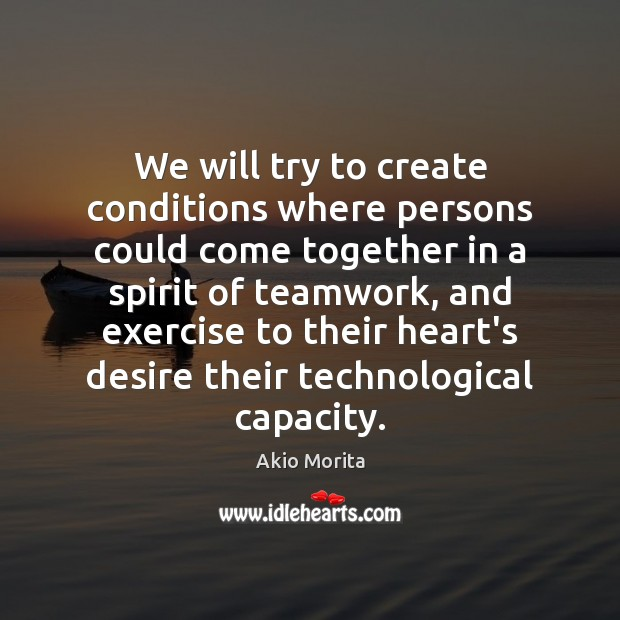 We will try to create conditions where persons could come together in Teamwork Quotes Image