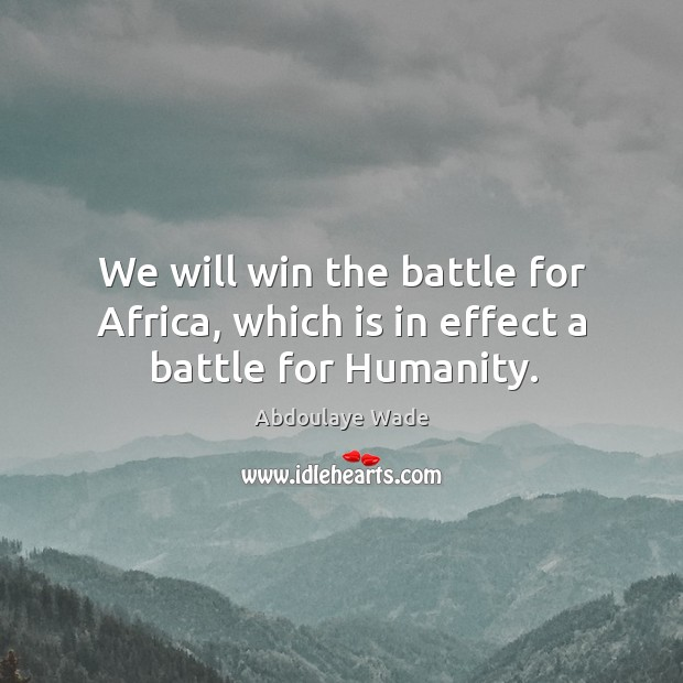 Image, We will win the battle for africa, which is in effect a battle for humanity.