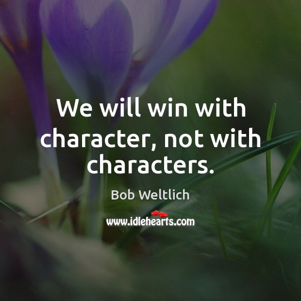 Image, We will win with character, not with characters.