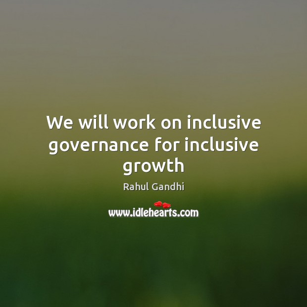 Image, We will work on inclusive governance for inclusive growth
