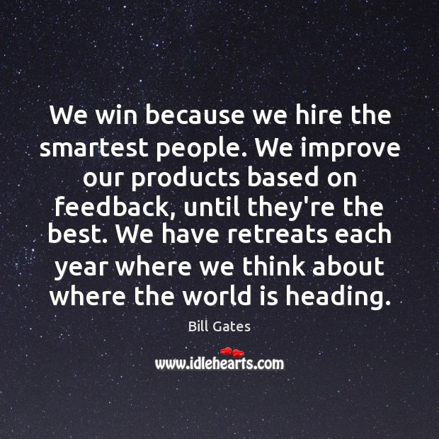 We win because we hire the smartest people. We improve our products Image
