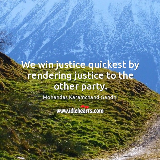 We win justice quickest by rendering justice to the other party. Mohandas Karamchand Gandhi Picture Quote