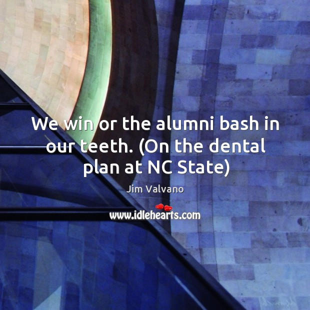 Image, We win or the alumni bash in our teeth. (On the dental plan at NC State)