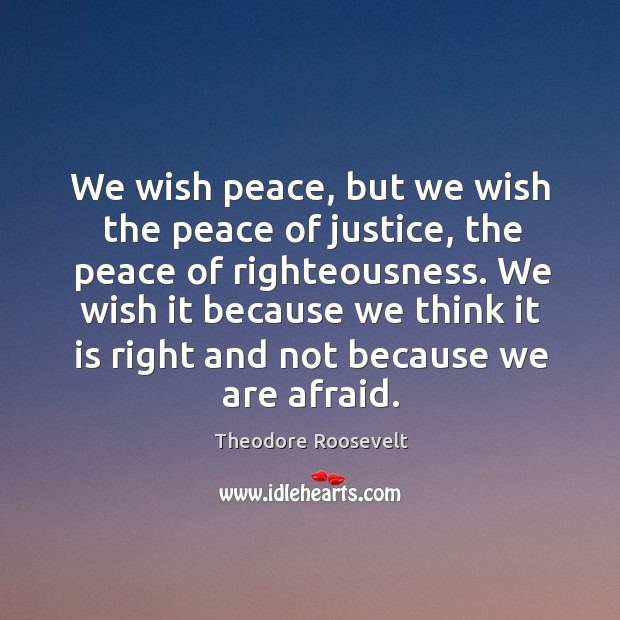 Image, We wish peace, but we wish the peace of justice, the peace