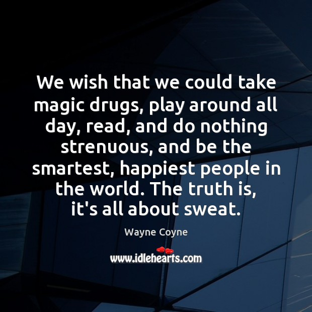 We wish that we could take magic drugs, play around all day, Wayne Coyne Picture Quote